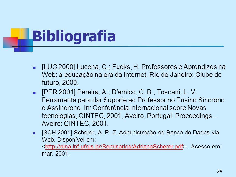 Bibliografia [LUC 2000] Lucena, C.; Fucks, H. Professores e Aprendizes na Web: a educação na era da internet. Rio de Janeiro: Clube do futuro, 2000.